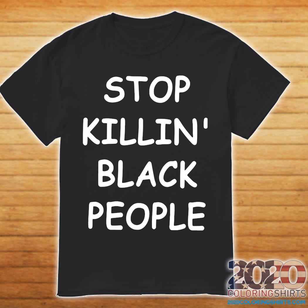 Stop Killin' Black People Shirt