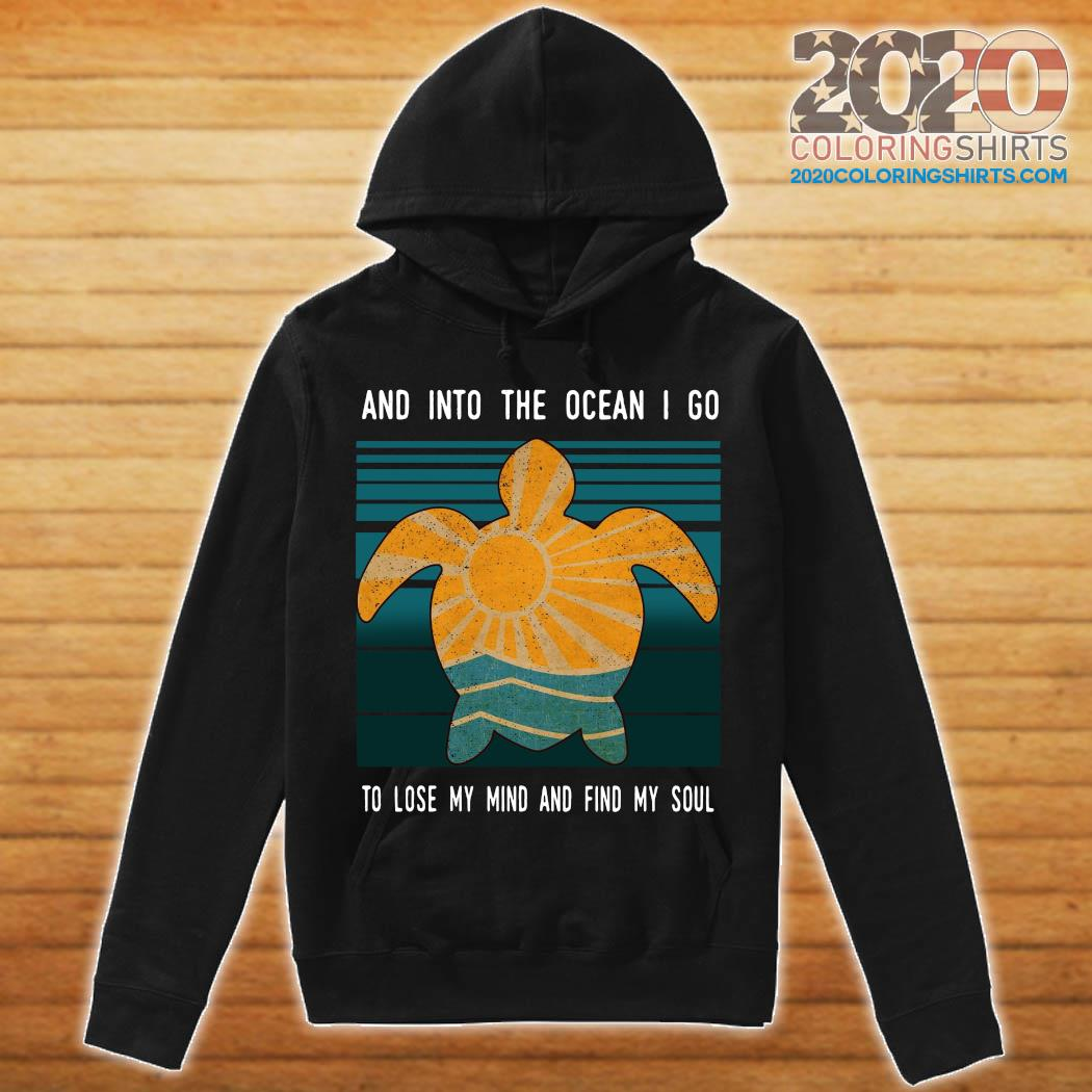 Turtle And Into The Ocean I Go To Lose My Mind And Find My Soul Vintage Shirt hoodie
