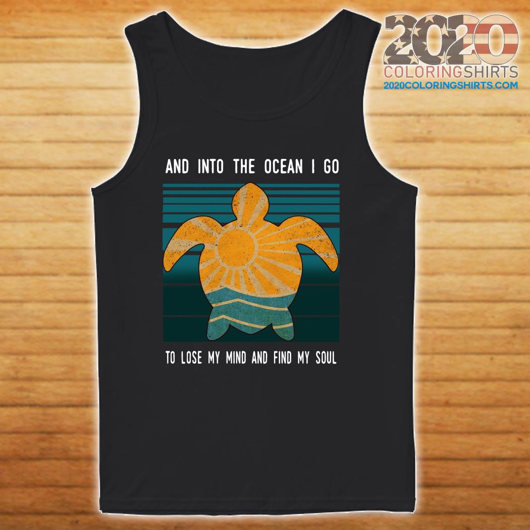 Turtle And Into The Ocean I Go To Lose My Mind And Find My Soul Vintage Shirt tanktop