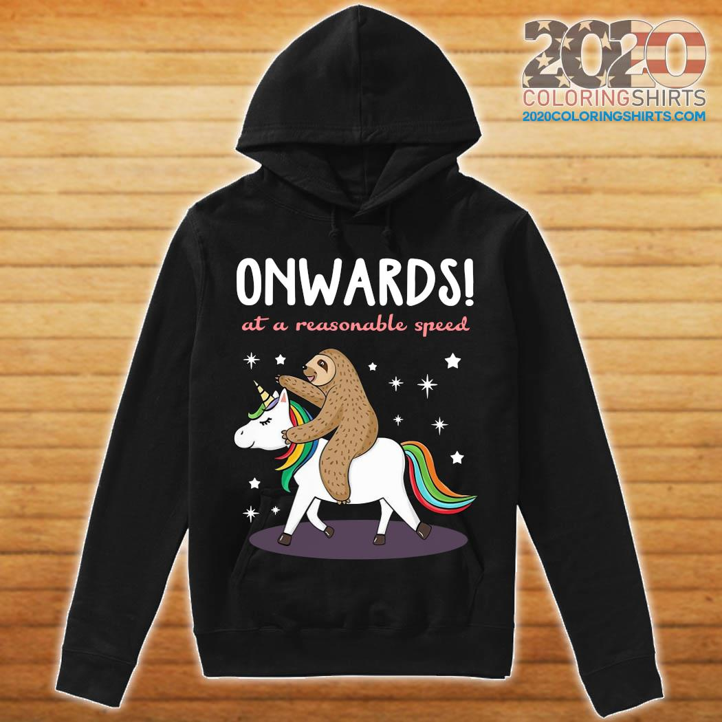 Unicorn And Sloth Onwards At A Reasonable Speed Shirt hoodie