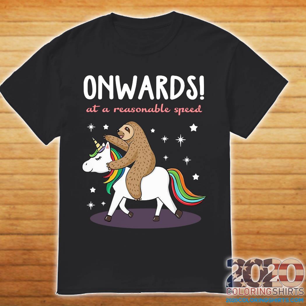 Unicorn And Sloth Onwards At A Reasonable Speed Shirt
