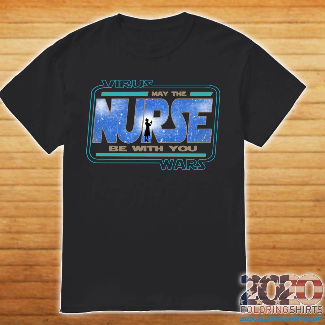 Virus Wars May The Nurse Be With You Shirt
