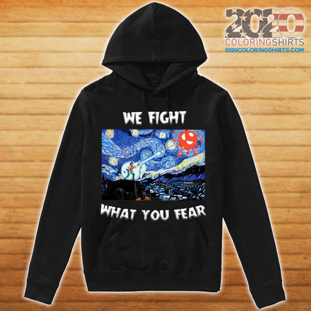 We Fight What You Fear Coronavirus Shirt hoodie