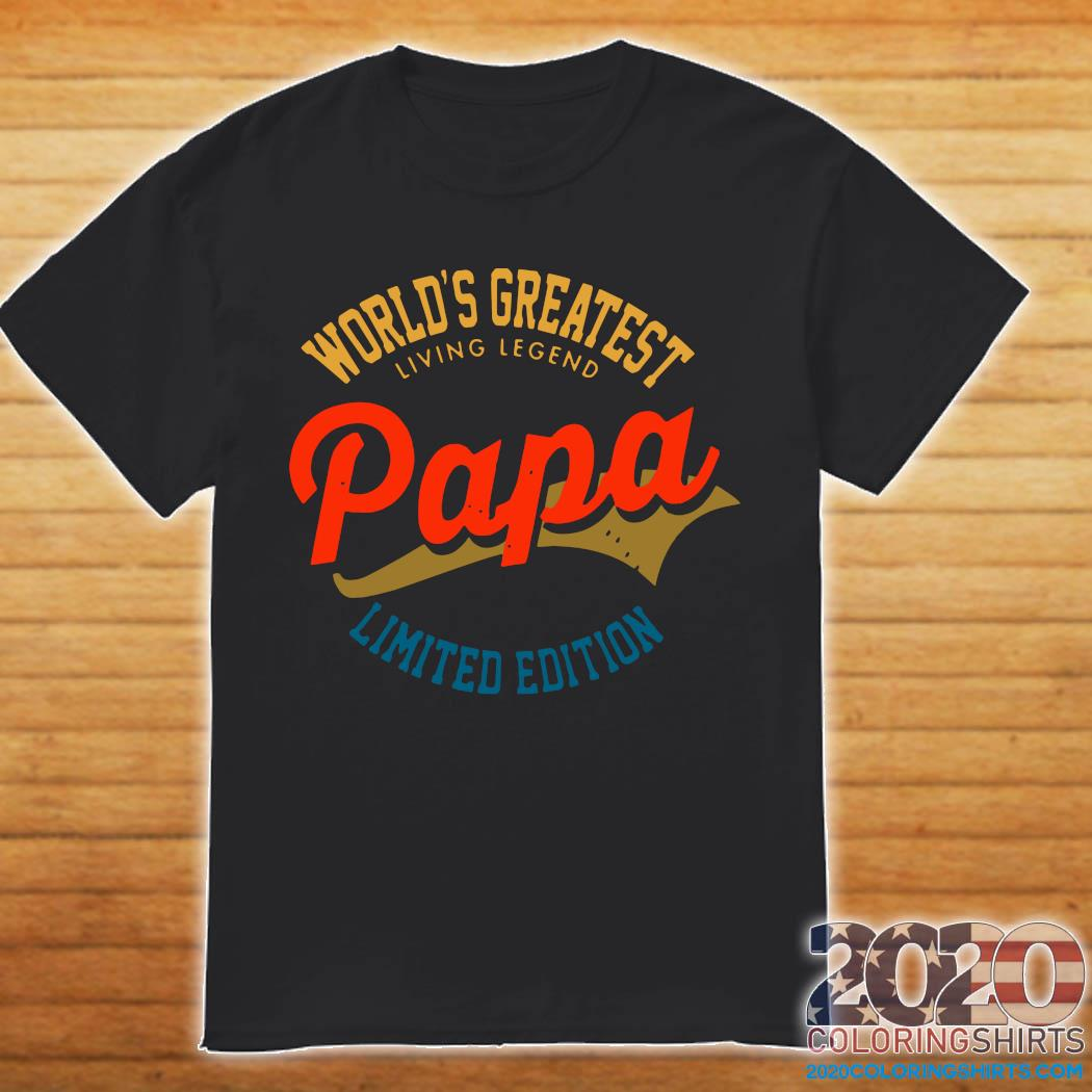 World's Greatest Living Legend Papa Limited Edition Shirt