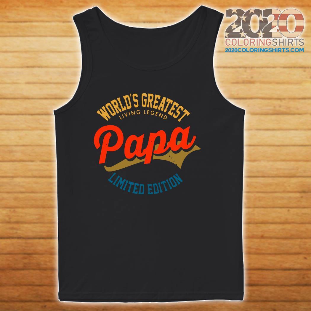 World's Greatest Living Legend Papa Limited Edition Shirt tanktop