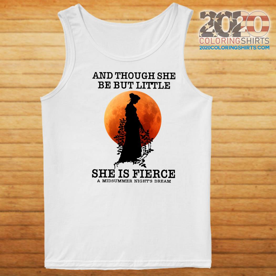 And Though She Be But Little She Is Fierce A Midsummer Night_s Dream Moon Shirt Tank top