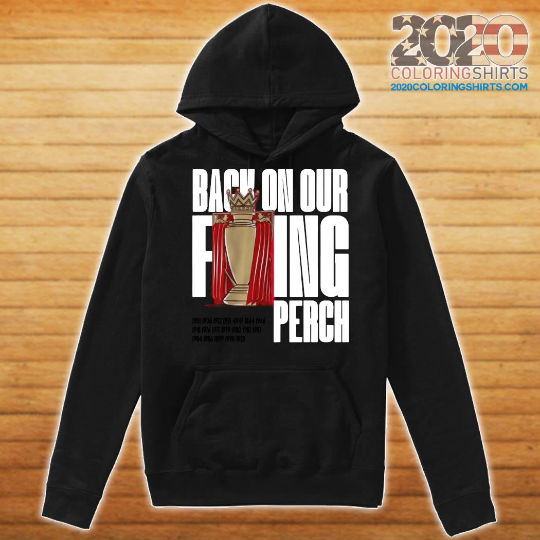 Buy the Liverpool Back On Our F'ing Perch Shirt Hoodie