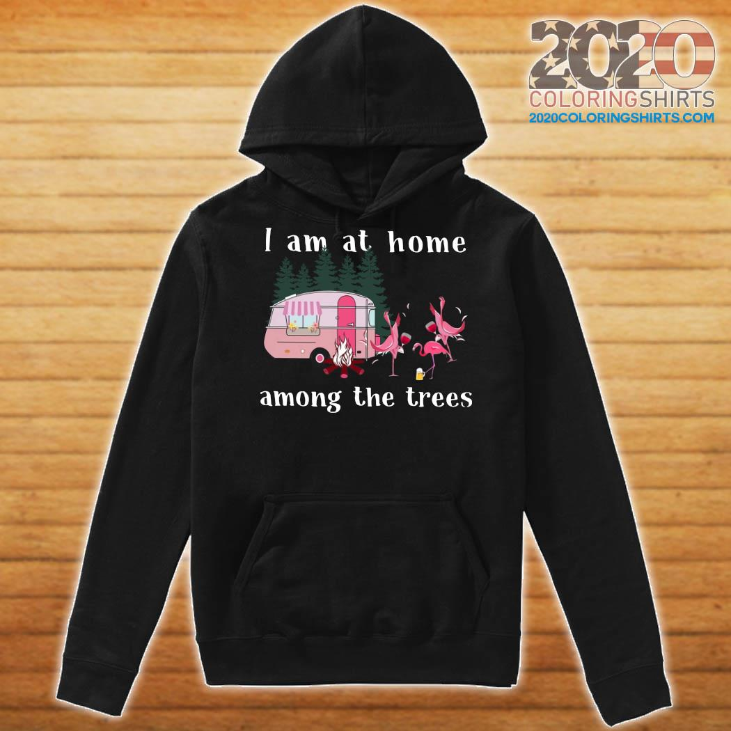Camping Flamingos I Am At Home Among The Trees Shirt Hoodie