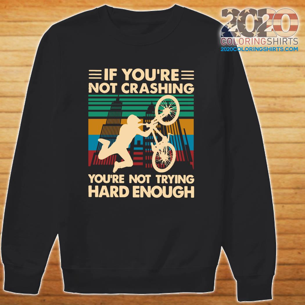 Cycling If You're Not Crashing You're Not Trying Hard Enough Vintage Shirt Sweater