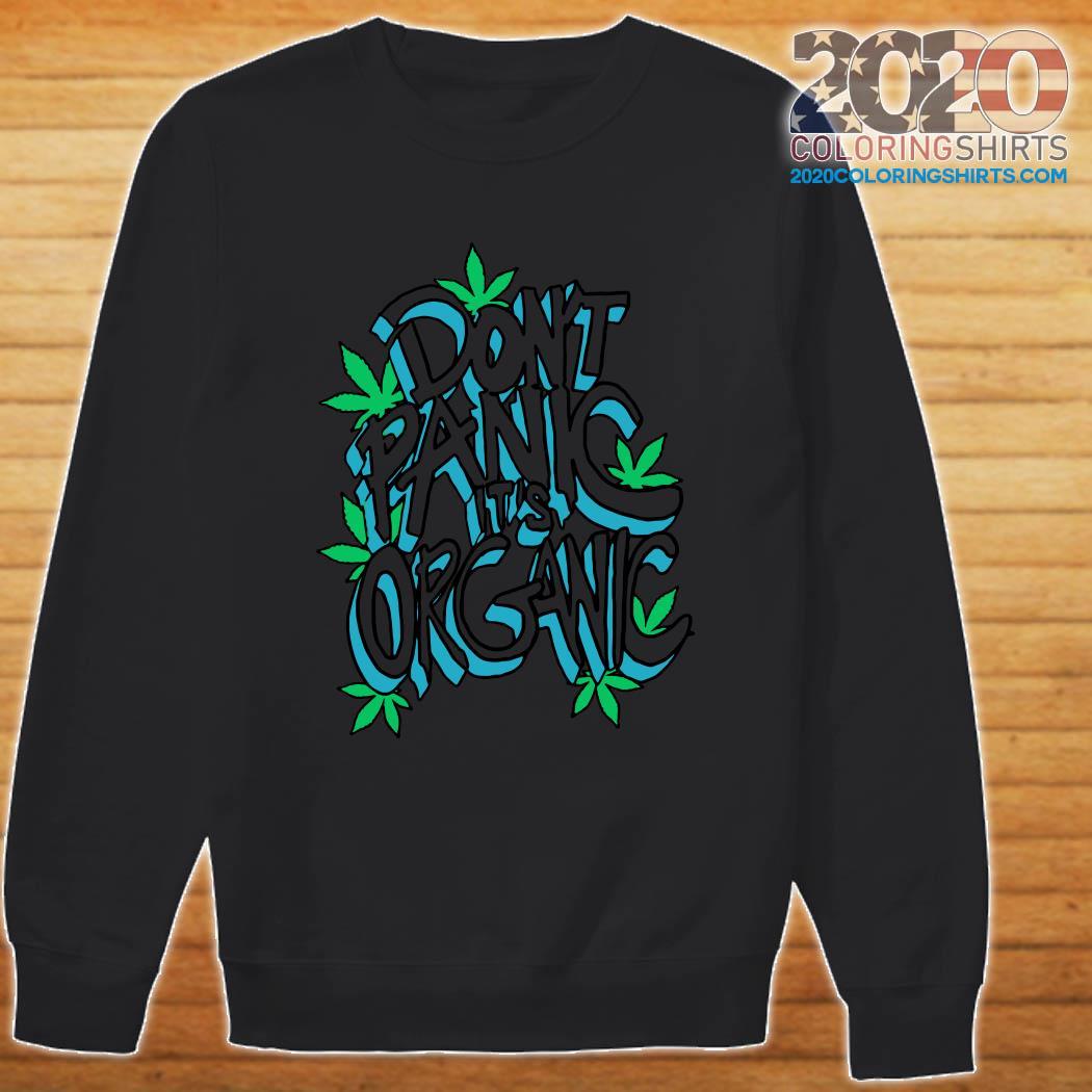 Don't Panic It's Organic Weed Shirt Sweater