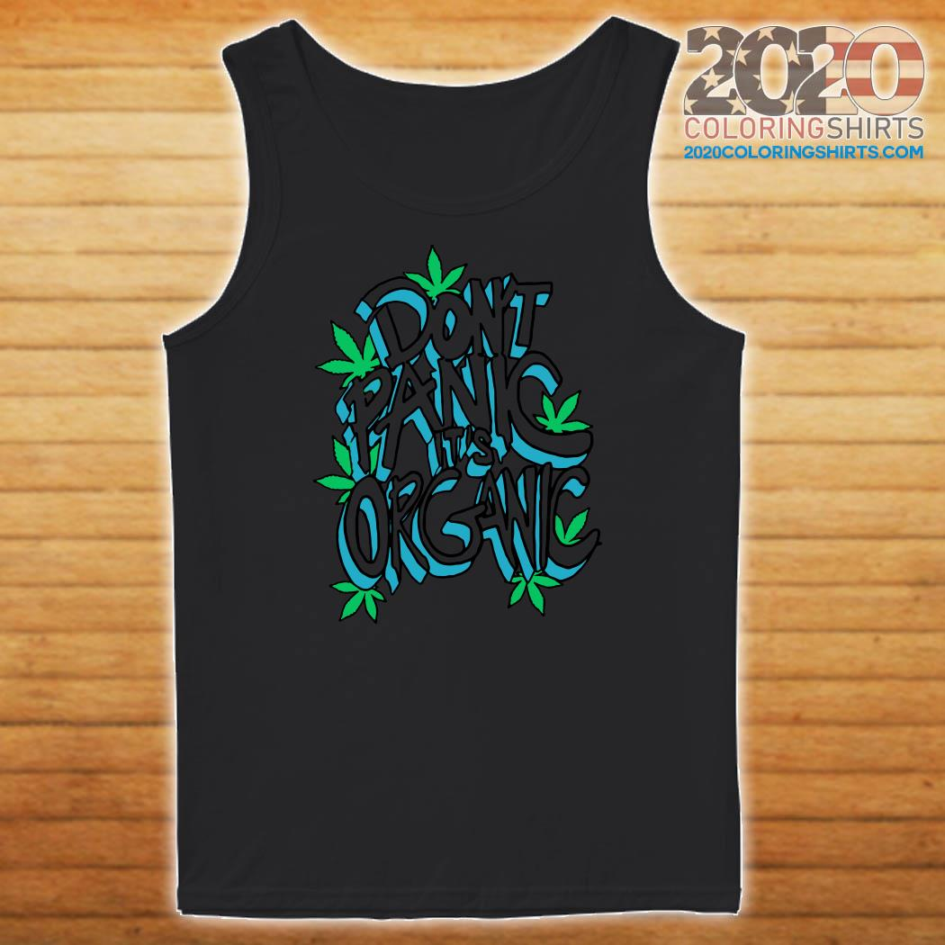 Don't Panic It's Organic Weed Shirt Tank top