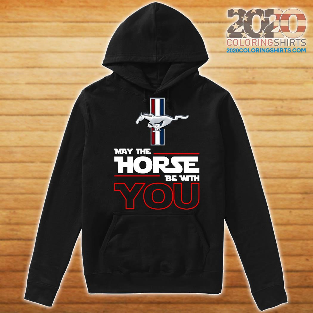 Ford Mustang May The Horse Be With You Shirt Hoodie