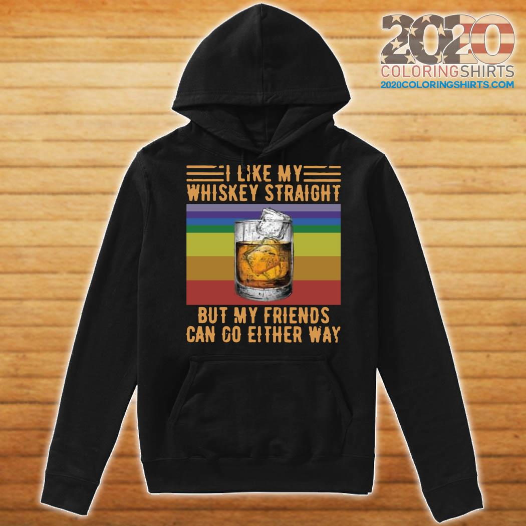 I Like My Whiskey Straight But My Friends Can Go Either Way Vintage Shirt Hoodie