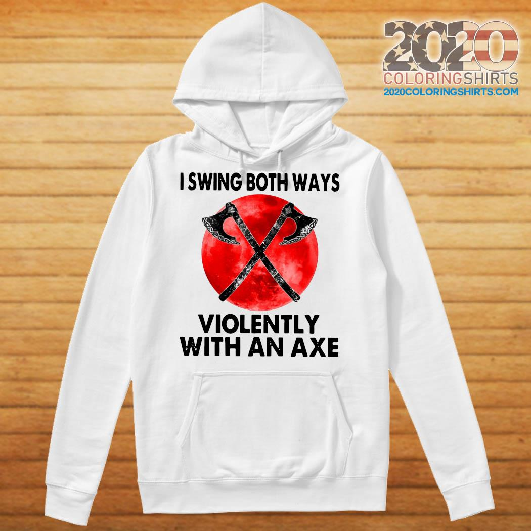 I Swing Both Ways Violently With An Axe Moon Shirt Hoodie