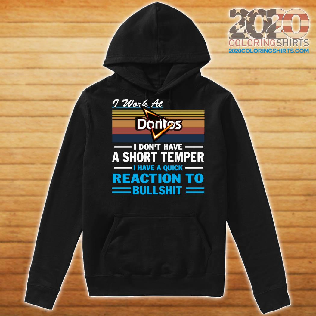 I Work At Doritos I Don't Have A Short Temper I Have A Quick Reaction To Bullshit Vintage Shirt Hoodie
