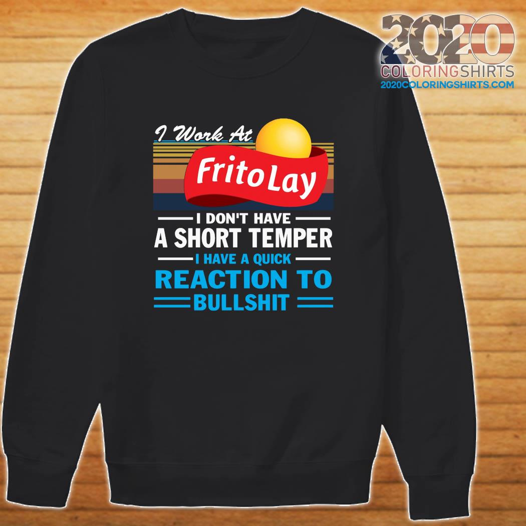 I Work At Frito Lay I Don't Have A Short Temper I Have A Quick Reaction To Bullshit Vintage Shirt Sweater