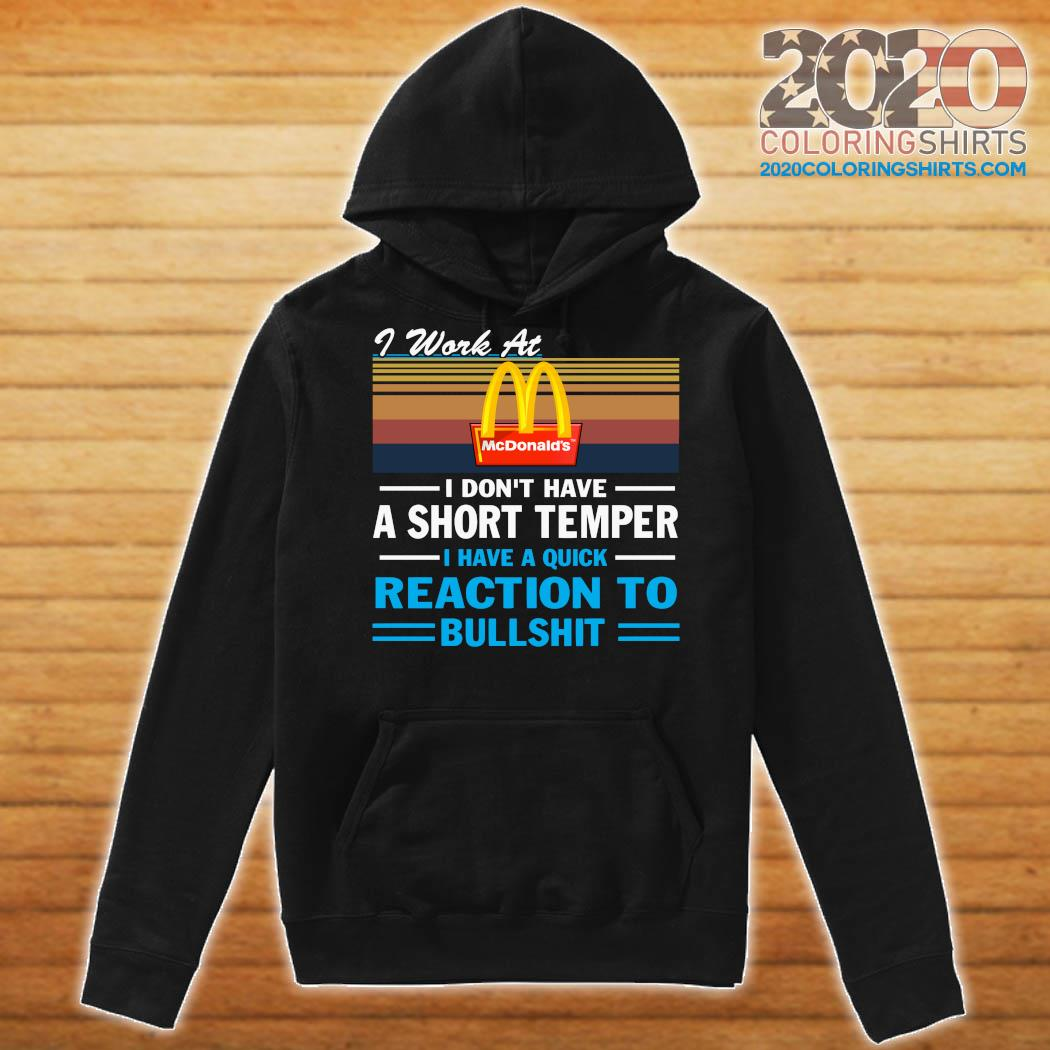 I Work At Mcdonald's I Don't Have A Short Temper I Have A Quick Reaction To Bullshit Vintage Shirt Hoodie