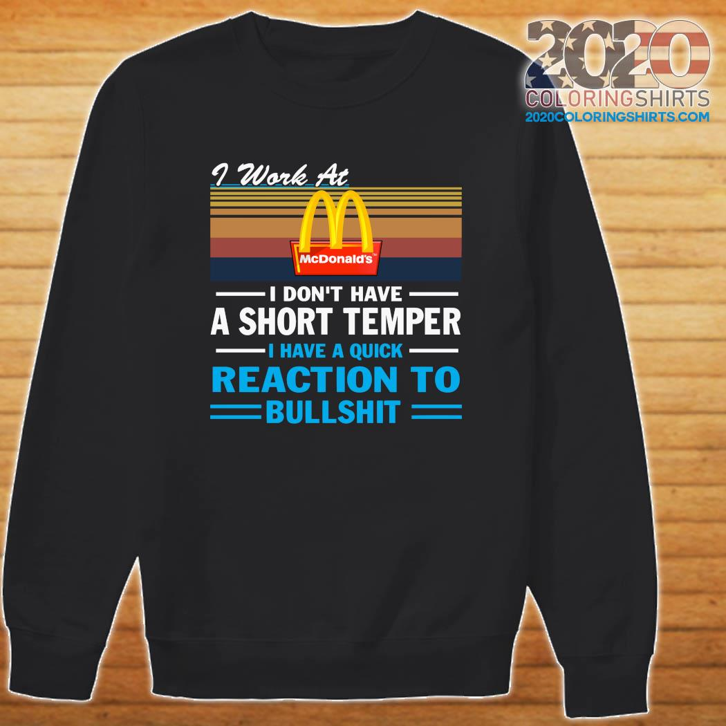 I Work At Mcdonald's I Don't Have A Short Temper I Have A Quick Reaction To Bullshit Vintage Shirt Sweater