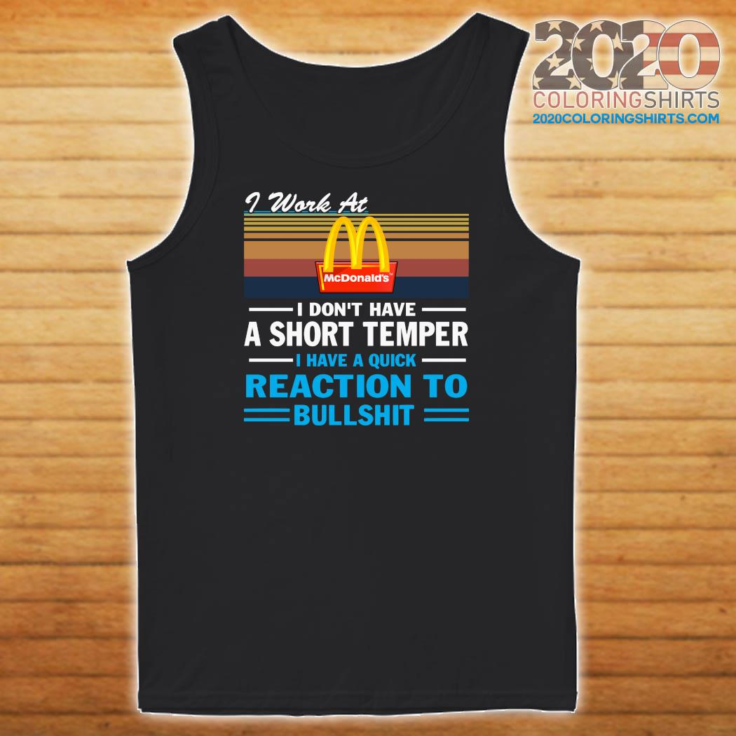 I Work At Mcdonald's I Don't Have A Short Temper I Have A Quick Reaction To Bullshit Vintage Shirt Tank top