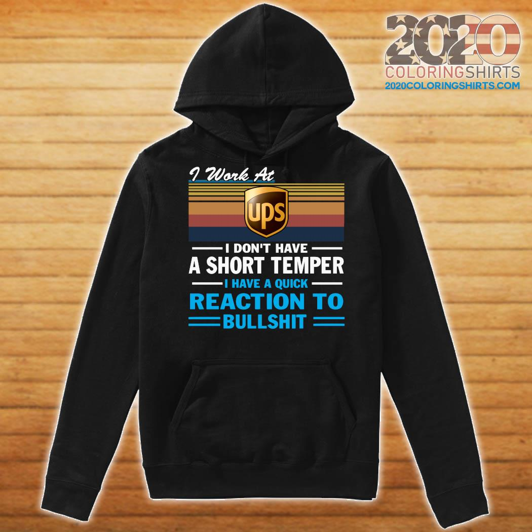 I Work At Ups I Don't Have A Short Temper I Have A Quick Reaction To Bullshit Vintage Shirt Hoodie