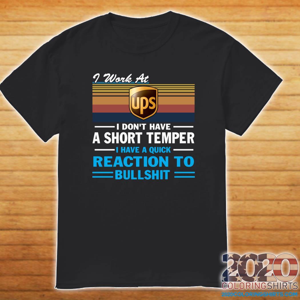 I Work At Ups I Don't Have A Short Temper I Have A Quick Reaction To Bullshit Vintage Shirt