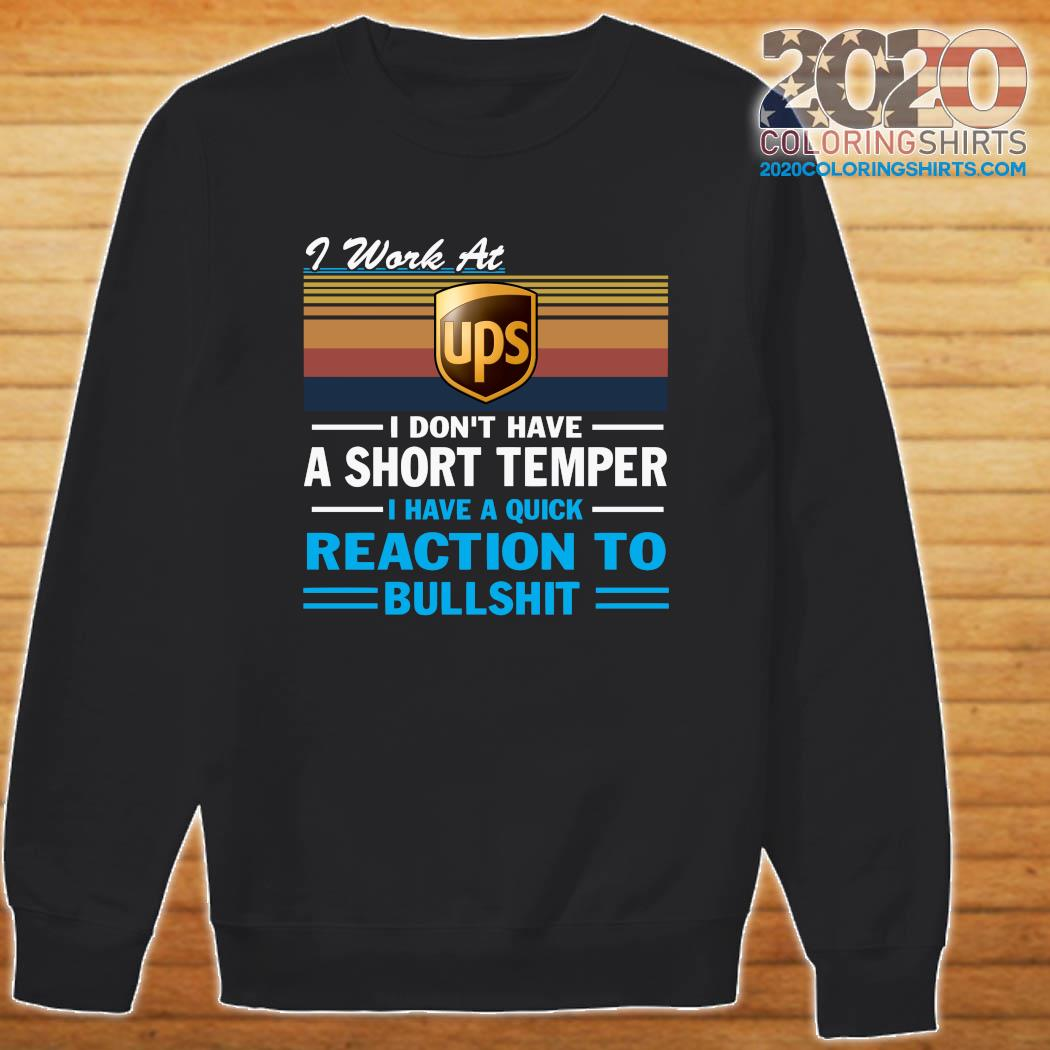 I Work At Ups I Don't Have A Short Temper I Have A Quick Reaction To Bullshit Vintage Shirt Sweater