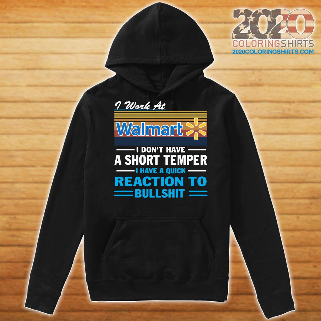 I Work At Walmart I Don't Have A Short Temper I Have A Quick Reaction To Bullshit Vintage Shirt Hoodie