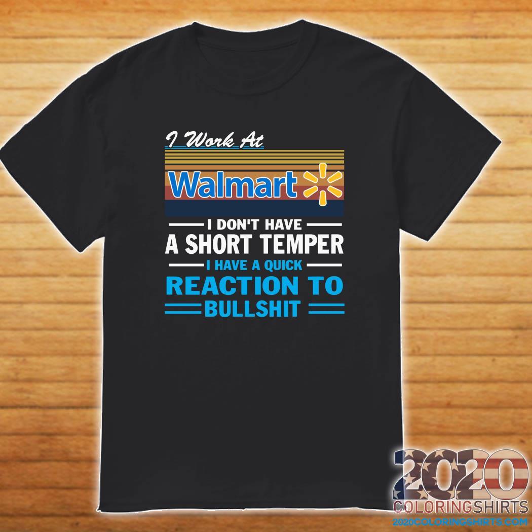 I Work At Walmart I Don't Have A Short Temper I Have A Quick Reaction To Bullshit Vintage Shirt