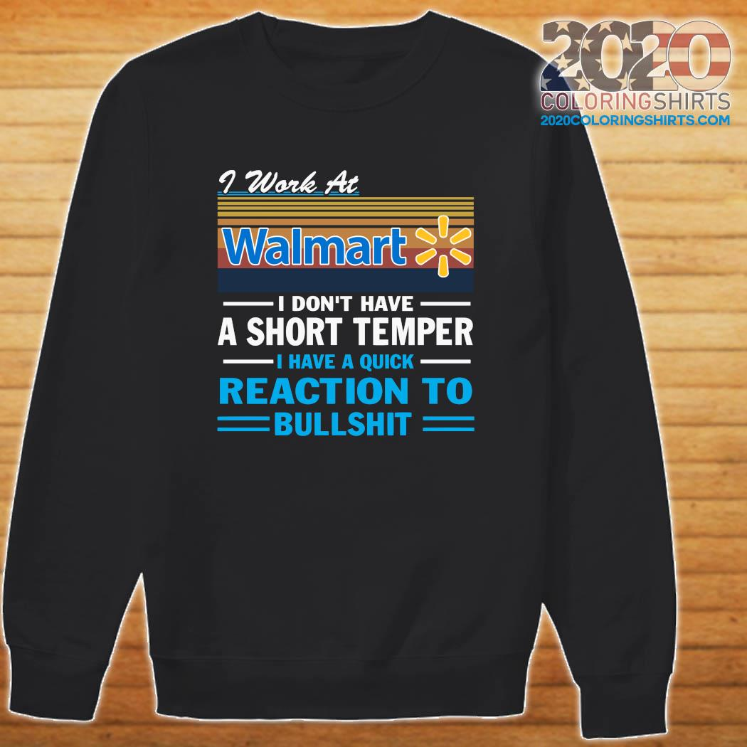 I Work At Walmart I Don't Have A Short Temper I Have A Quick Reaction To Bullshit Vintage Shirt Sweater