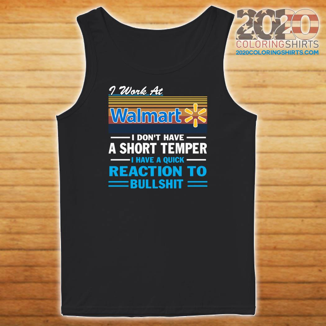 I Work At Walmart I Don't Have A Short Temper I Have A Quick Reaction To Bullshit Vintage Shirt Tank top