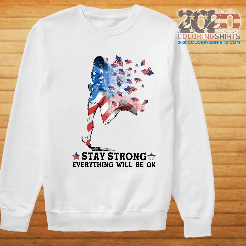 Jogging American Flag Stay Strong Everything Will Be Ok Shirt Sweater