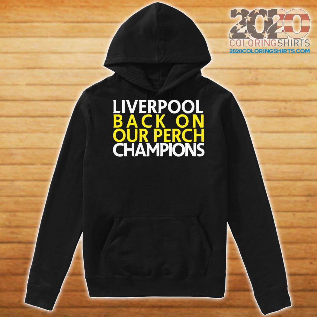 Liverpool Back On Our Perch Champions Shirt Hoodie