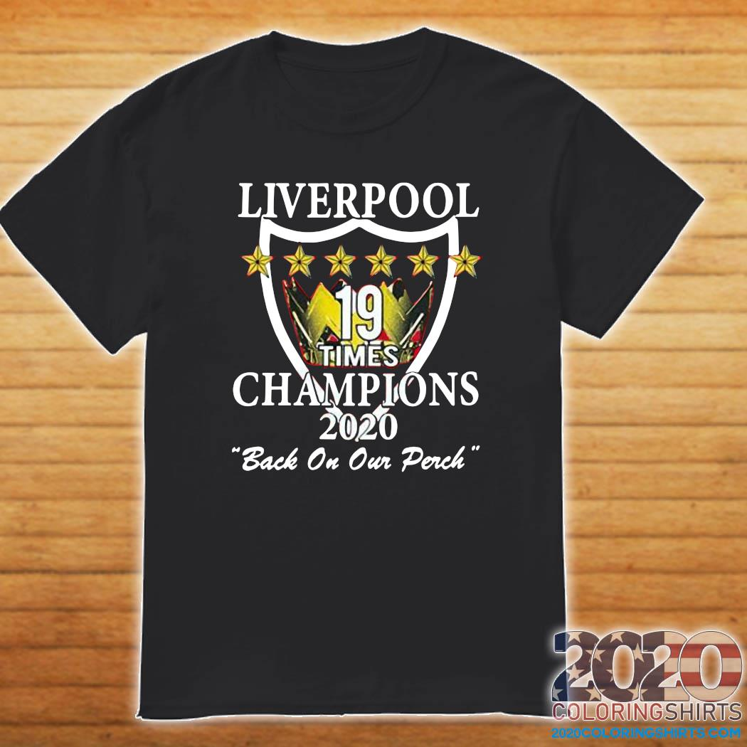 Liverpool Champions Of England Times Champions 2020 Back On Our Perch Shirt