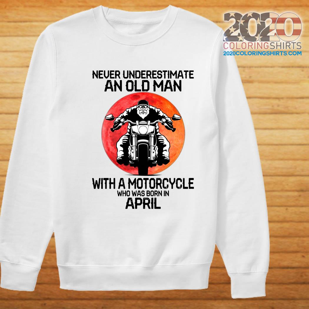 Never Underestimate An Old Man With A Motorcycle Who Was Born In April Moon Shirt Sweater
