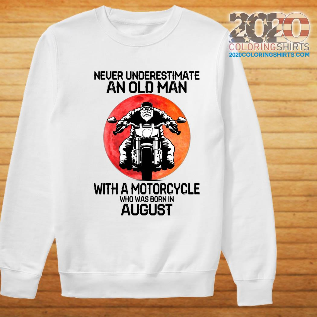 Never Underestimate An Old Man With A Motorcycle Who Was Born In August Moon Shirt Sweater