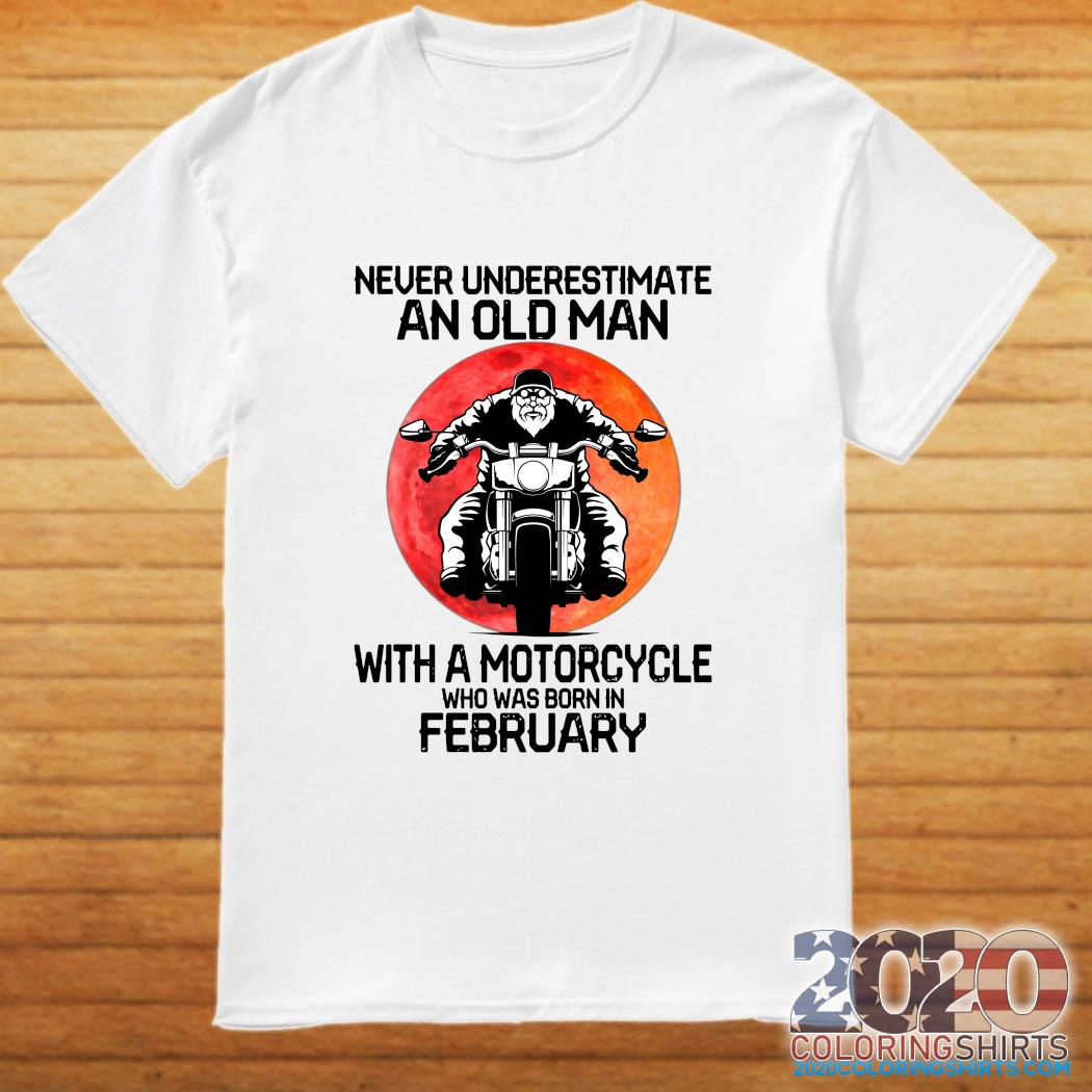 Never Underestimate An Old Man With A Motorcycle Who Was Born In February Moon Shirt