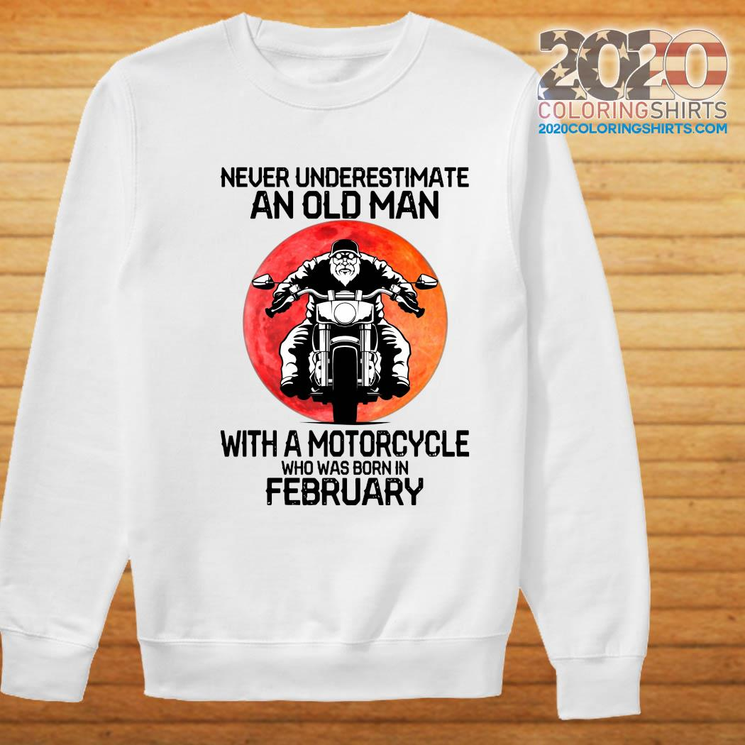 Never Underestimate An Old Man With A Motorcycle Who Was Born In February Moon Shirt Sweater
