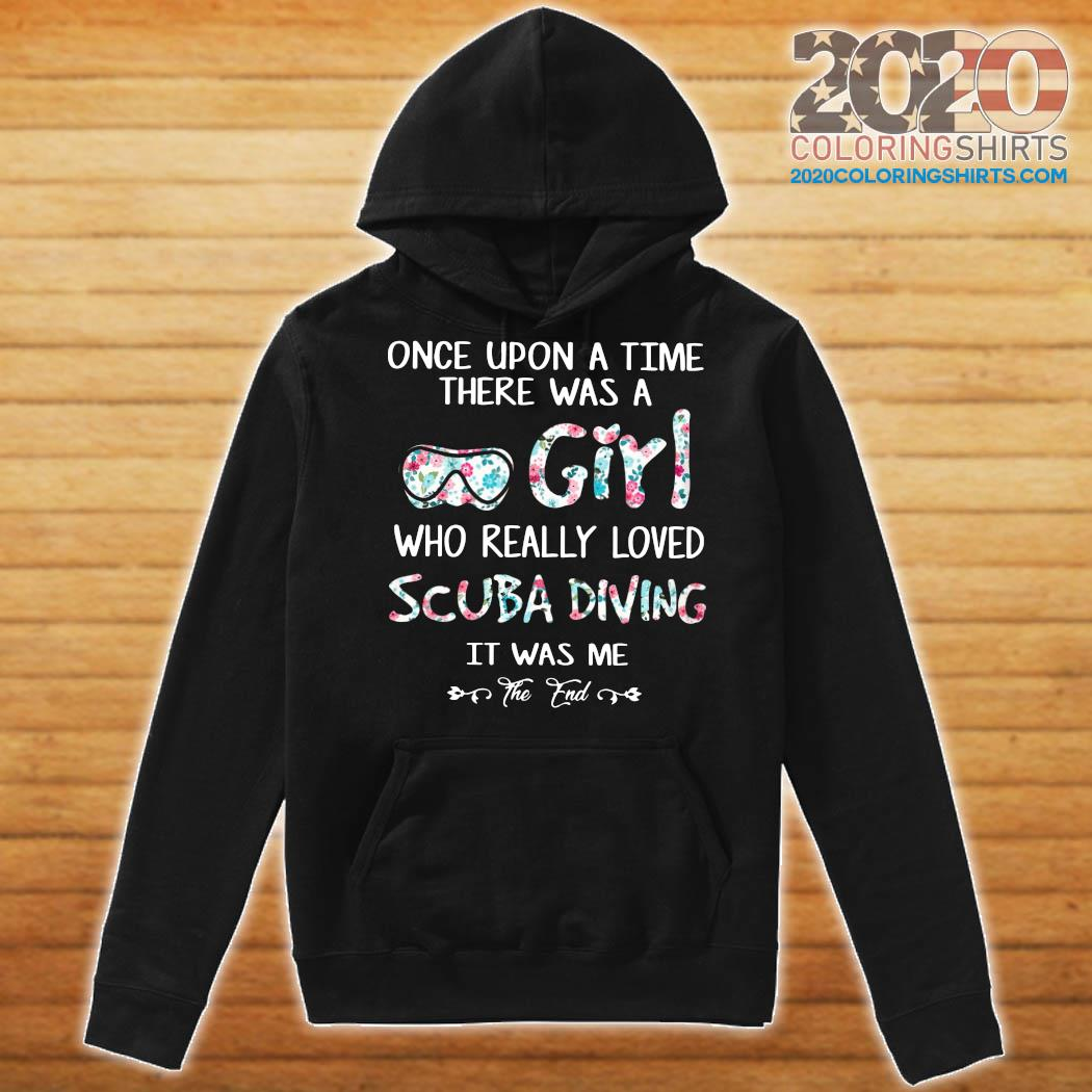 Once Upon A Time There Was A Girl Who Really Loved Scuba Diving It Was Me The End Shirt Hoodie