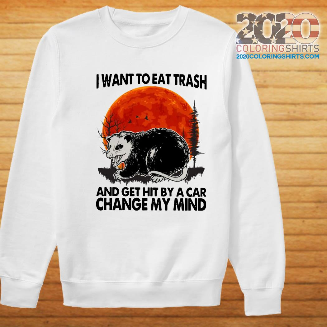 Opossum I Want To Eat Trash And Get Hit By A Car Change My Mind Moon Shirt Sweater