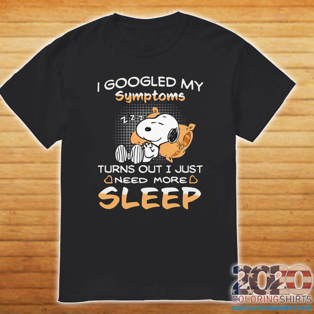 Snoopy I Googled My Symptoms Turn Out I Just Need More Sleep Shirt