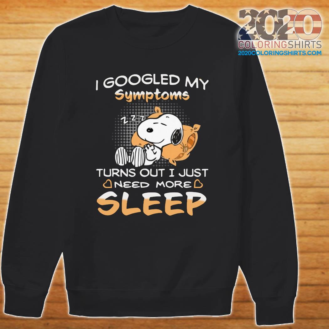 Snoopy I Googled My Symptoms Turn Out I Just Need More Sleep Shirt Sweater