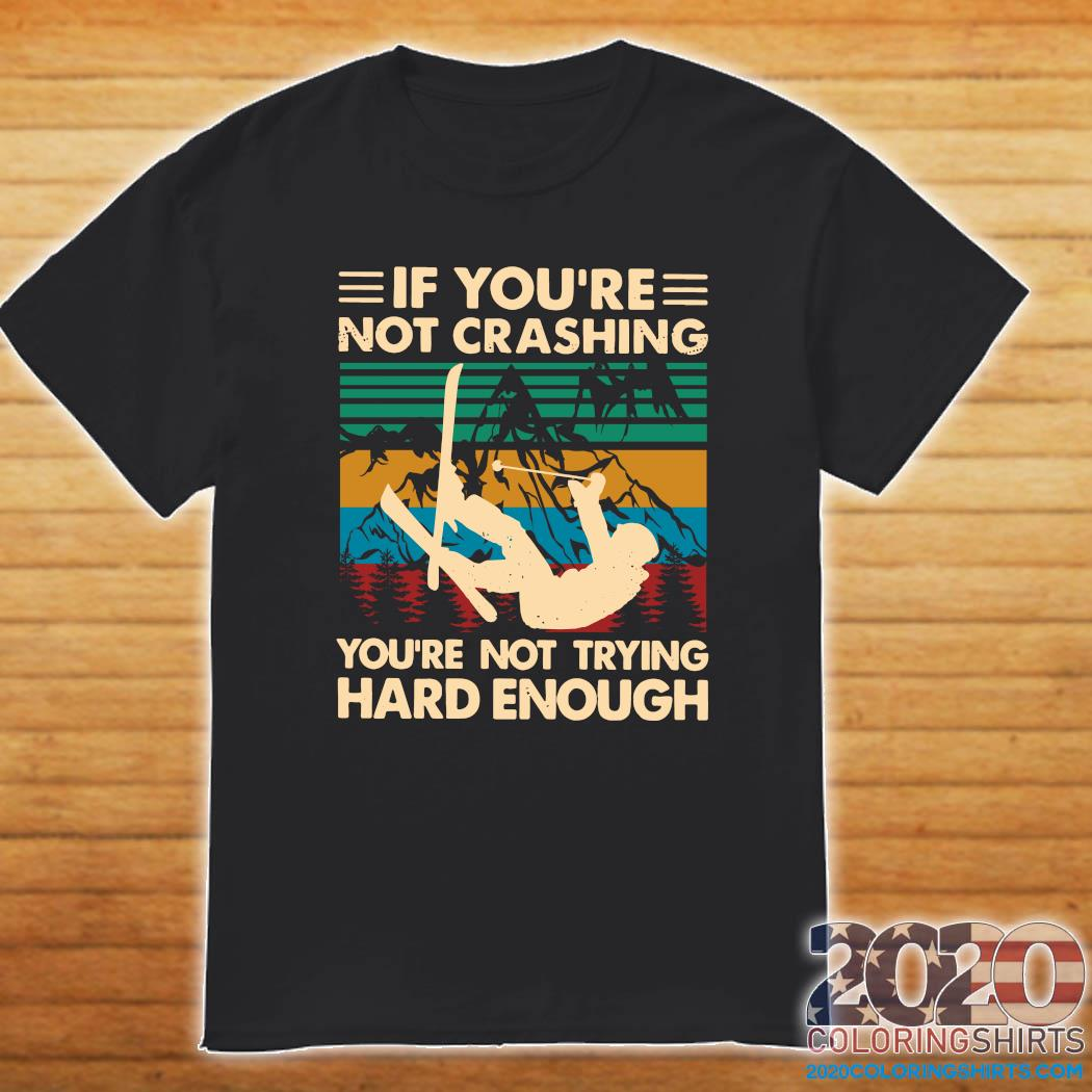 Snowboarding If You're Not Crashing You're Not Trying Hard Enough Vintage Shirt