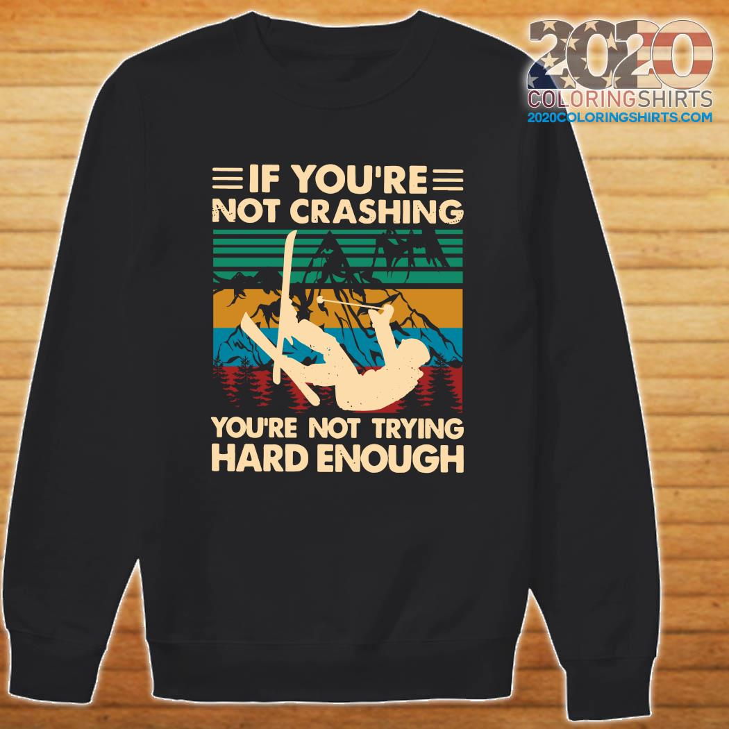 Snowboarding If You're Not Crashing You're Not Trying Hard Enough Vintage Shirt Sweater