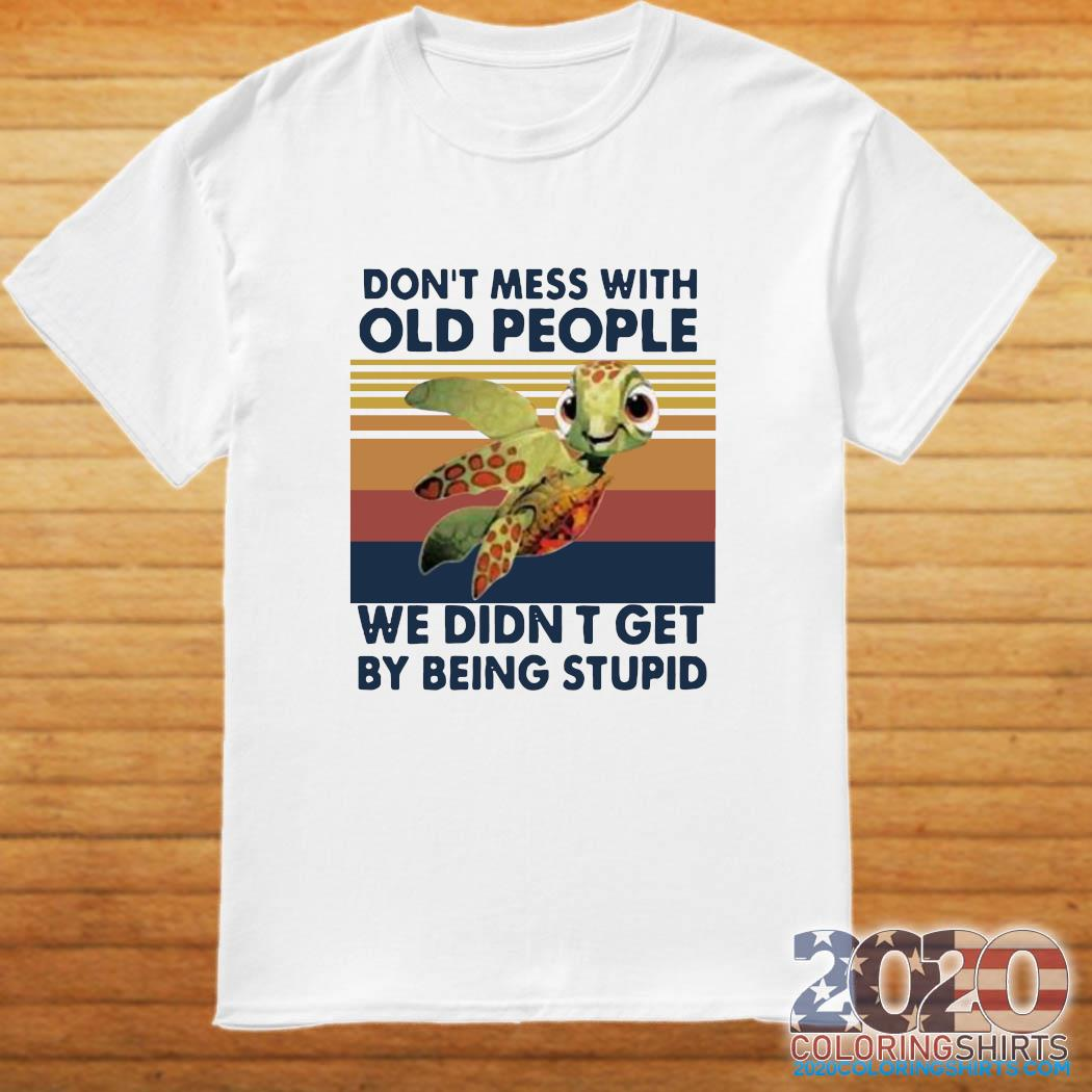 Turtle Don't Mess With Old People We Didn't Get By Being Stupid Vintage Shirt