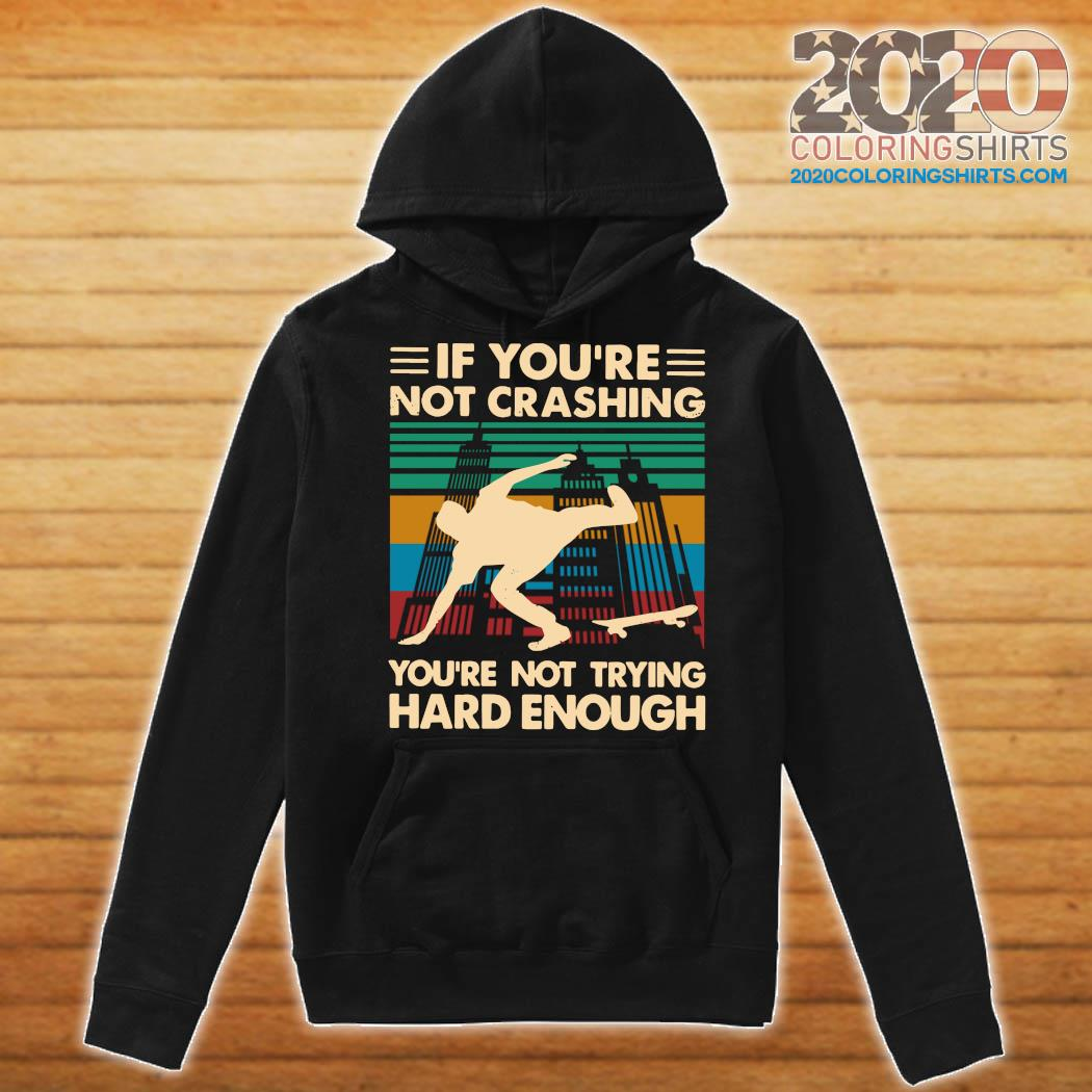 Wooden Skateboarding If You're Not Crashing You're Not Trying Hard Enough Vintage Shirt Hoodie
