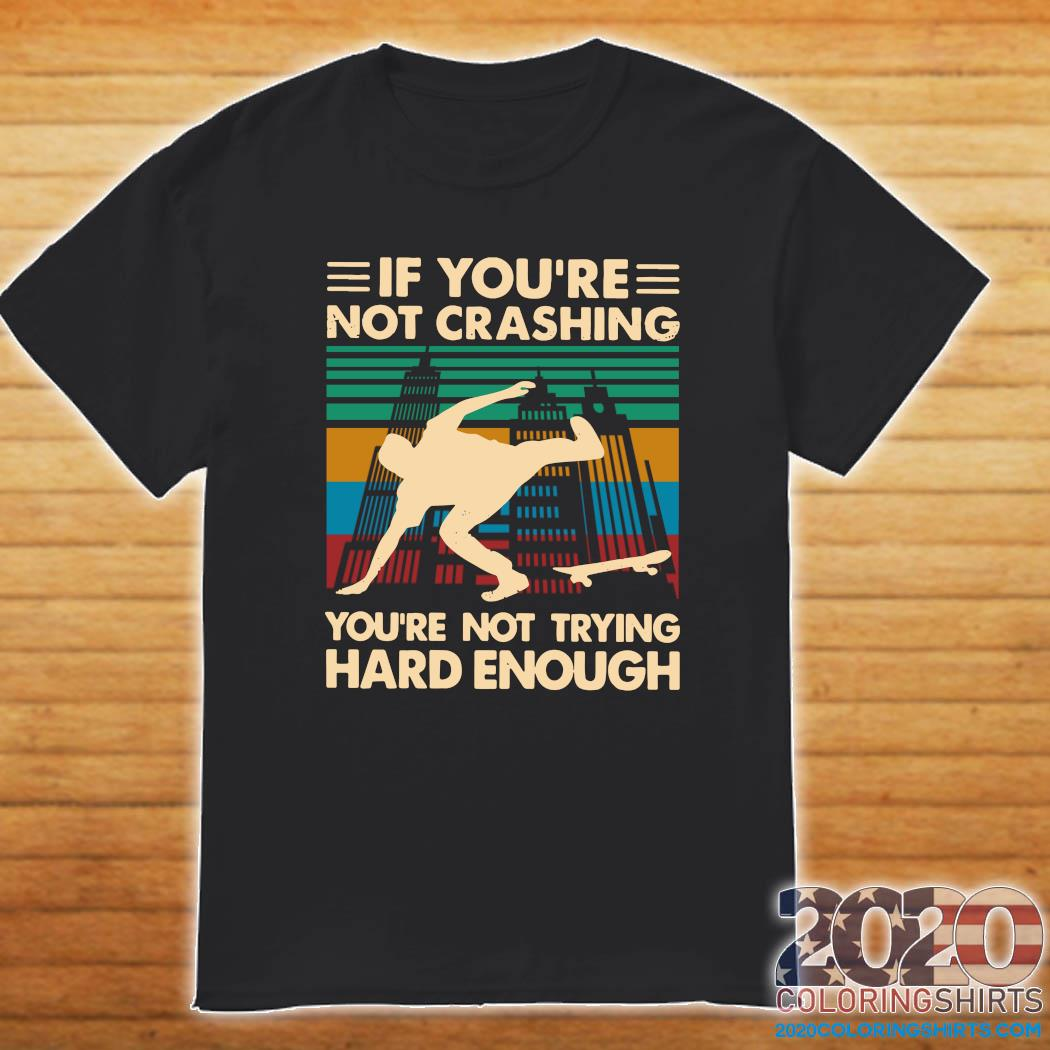 Wooden Skateboarding If You're Not Crashing You're Not Trying Hard Enough Vintage Shirt