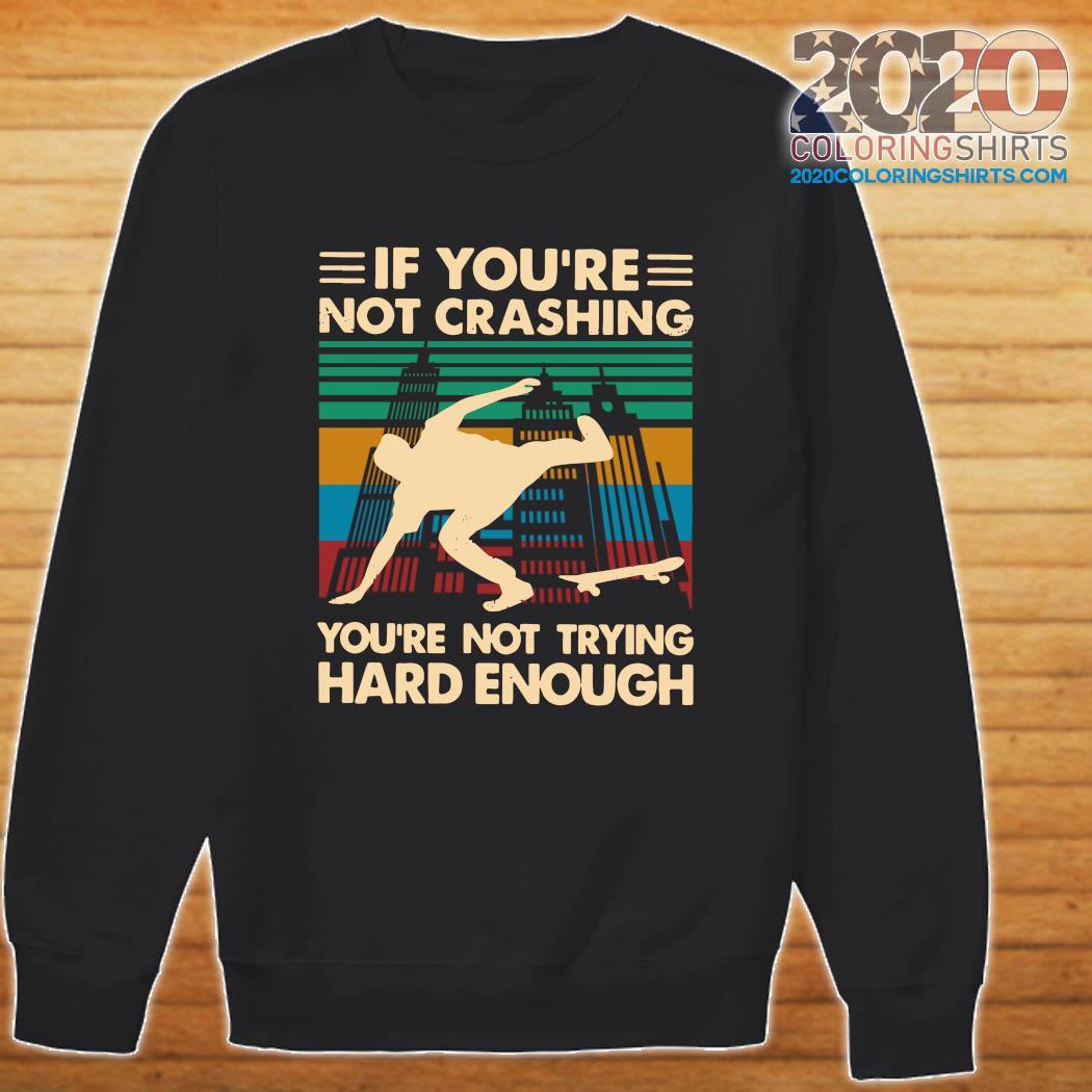 Wooden Skateboarding If You're Not Crashing You're Not Trying Hard Enough Vintage Shirt Sweater