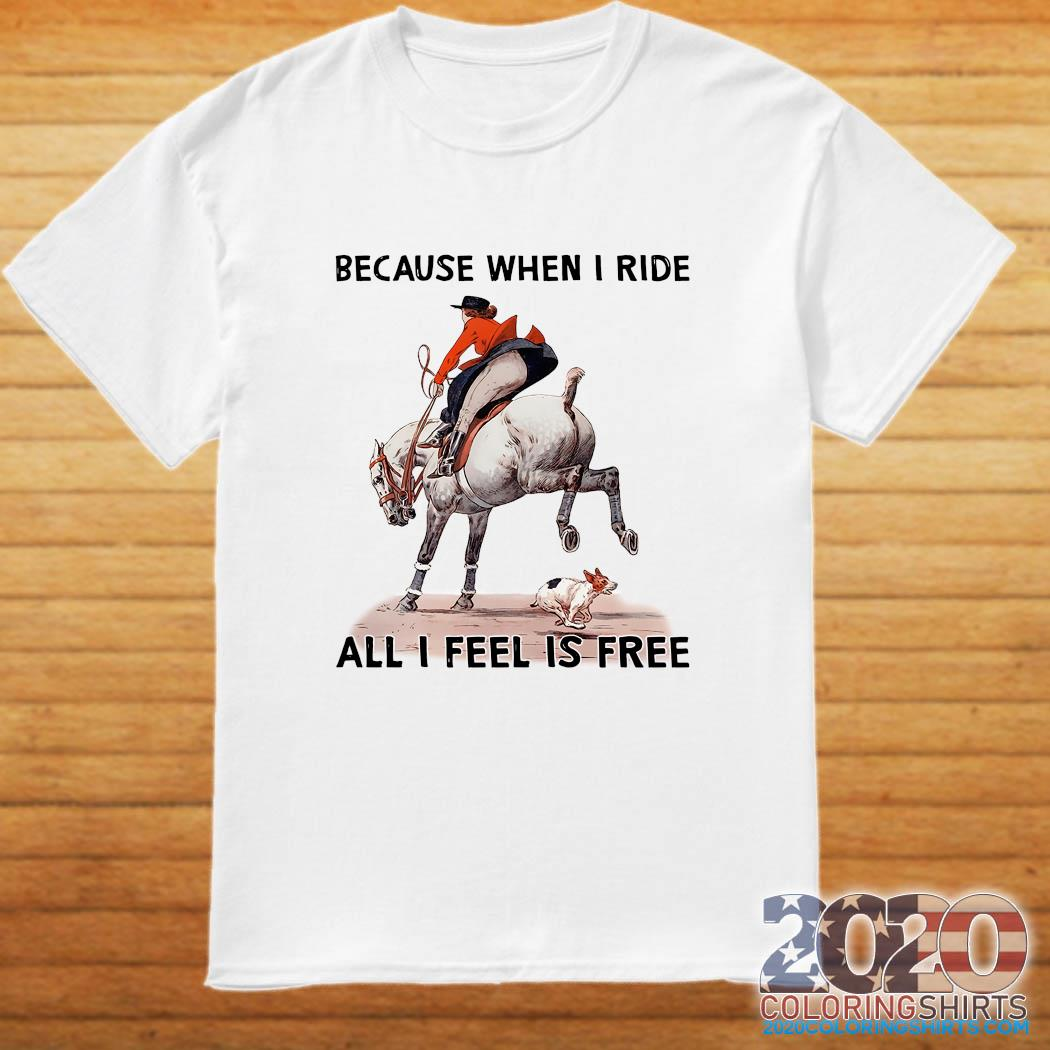 Because When I Ride All I Feel Is Free Shirt