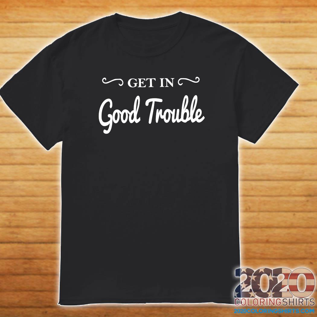 Get In Good Trouble T-Shirt