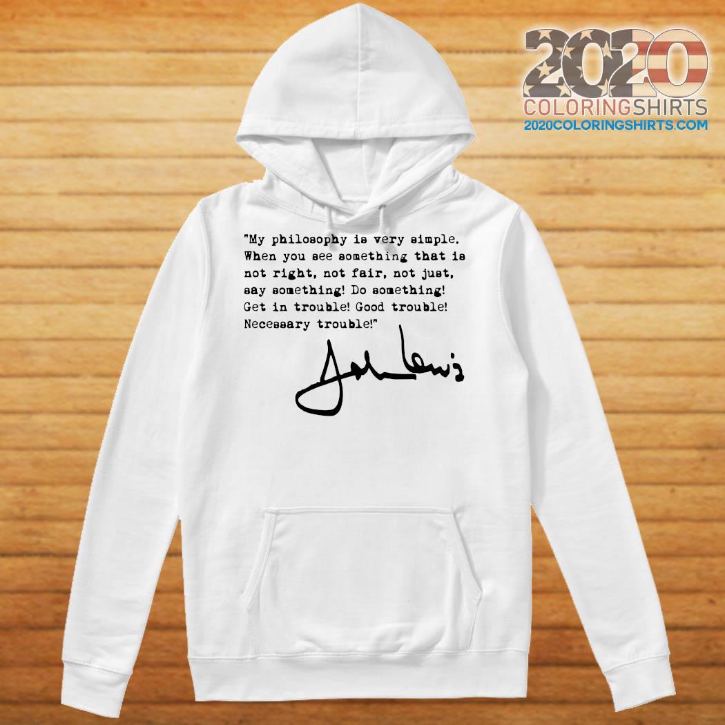 John Lewis Good Trouble My Philosophy Is Very Simple T-Shirt Hoodie